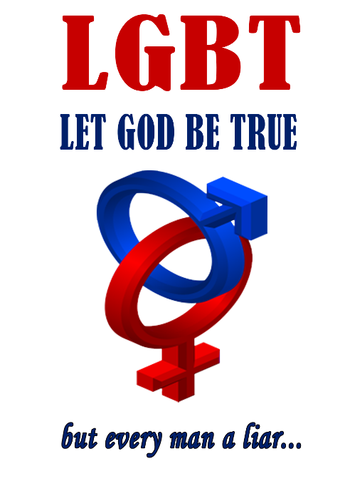 "LGBT: ""LET GOD BE TRUE"""