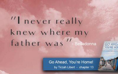 """""""Go Ahead, You're Home"""" Bella-Frans Par Excellence – chapter 13 / Belladonna Pierre"""
